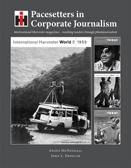 """Cover of the book """"Pacesetters in Corporate Journalism - International Harvester Magazines - reaching readers through photojournalism"""" by Angus McDougall and John L. Dengler"""